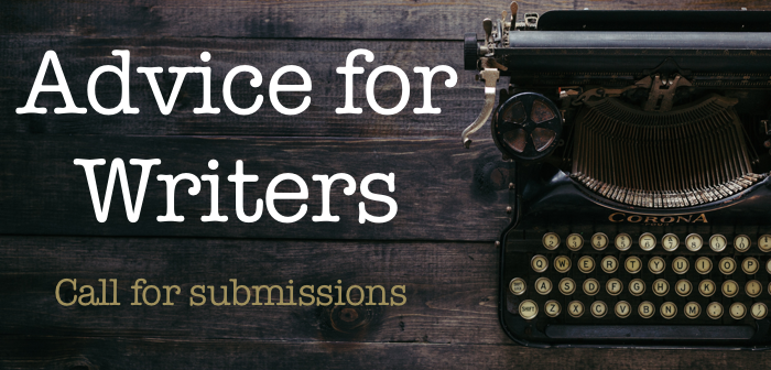 Advice for Writers – call for submissions